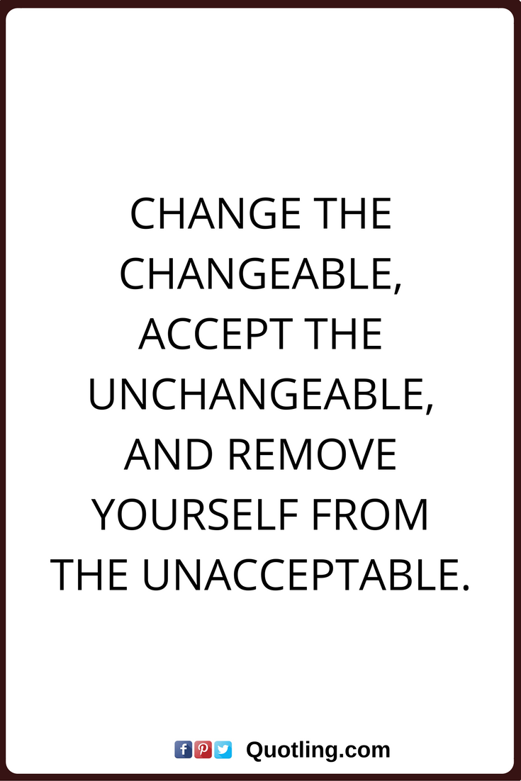 Quotes About Accepting Change change quotes Change the changeable, accept the unchangeable, and  Quotes About Accepting Change
