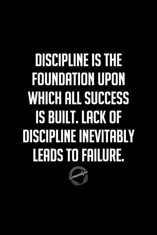Quote Dicipline Is The Foundation Upon Which All Succes Is Built Lack Of Discipline Inevitably Leads To F Self Reliance Quotes Discipline Quotes Rules Quotes
