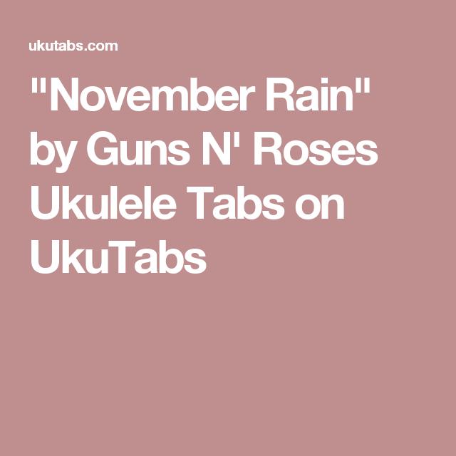 November Rain By Guns N Roses Ukulele Tabs On Ukutabs Ukulele In