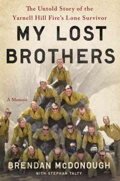 My Lost Brothers The Untold Story By The Yarnell Hill Fire S Lone Survivor Hardcover Overstock Com Shopping Lone Survivor Wildland Firefighter Firefighter