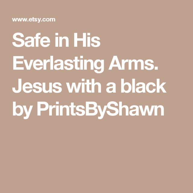 Safe in His Everlasting Arms. Jesus with a black by PrintsByShawn