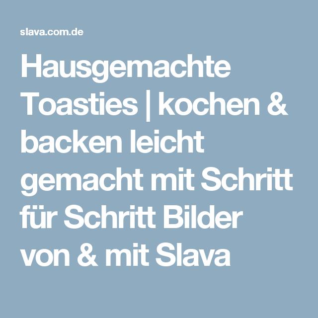 Hausgemachte Toasties | kochen & backen leicht gemacht mit Schritt für Schritt Bilder von & mit Slava