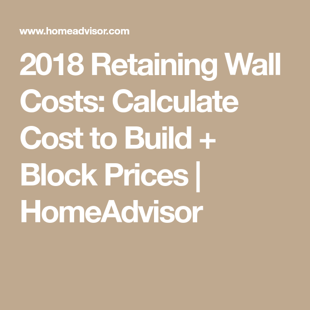 2018 Retaining Wall Costs Calculate Cost To Build Block Prices Homeadvisor Retaining Wall Cost Retaining Wall Wall