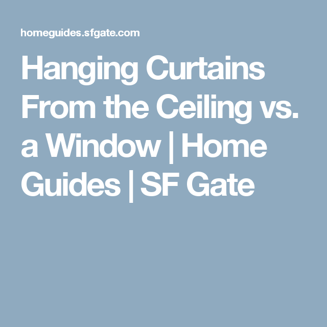 Hanging Curtains From The Ceiling Vs. A Window