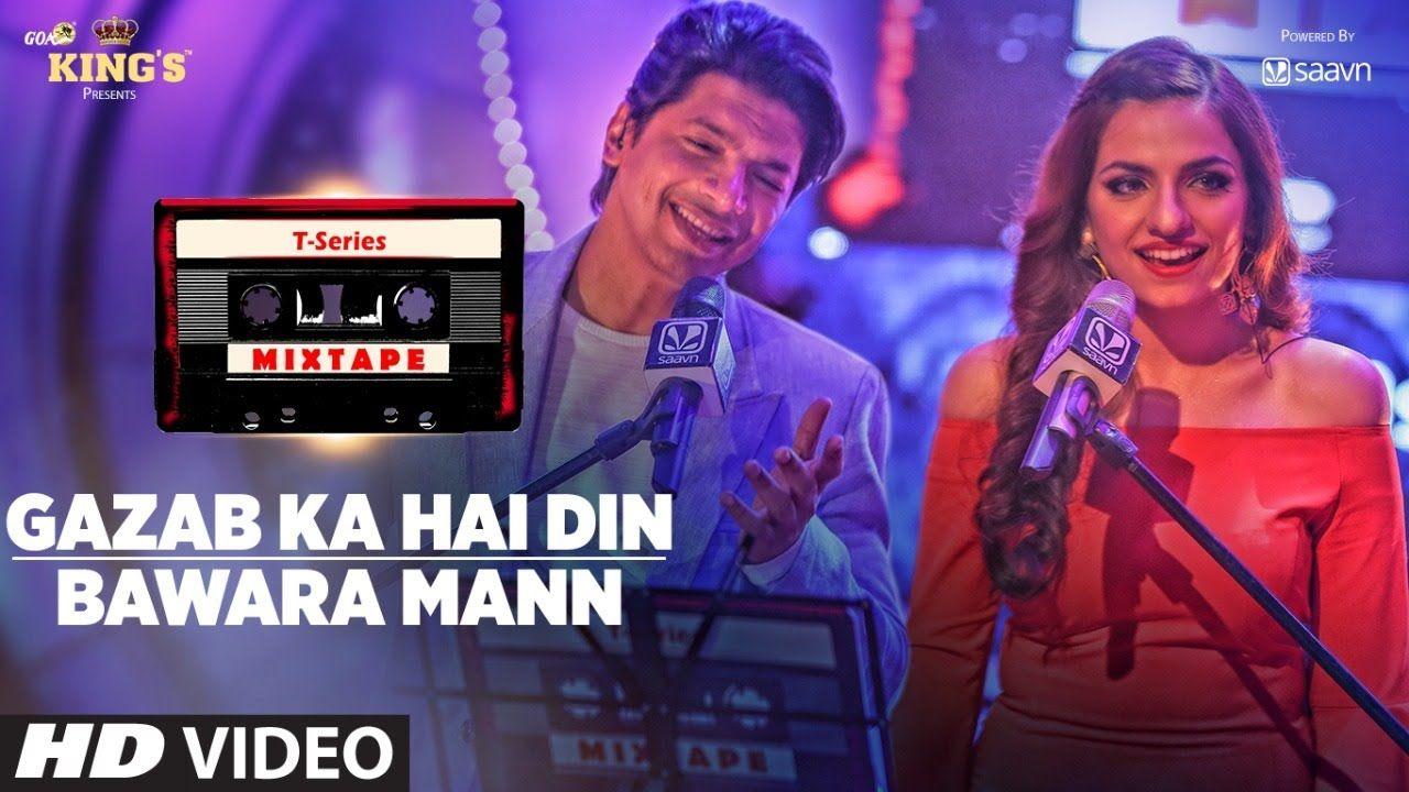 T-Series Mixtape :Gazab Ka Hai Din Bawara Mann Song ...