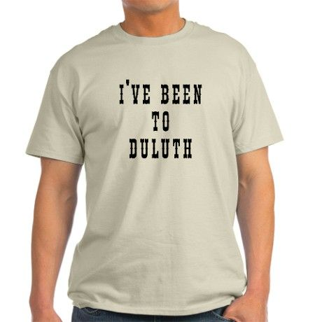Ive Been to Duluth T-Shirt on CafePress.com
