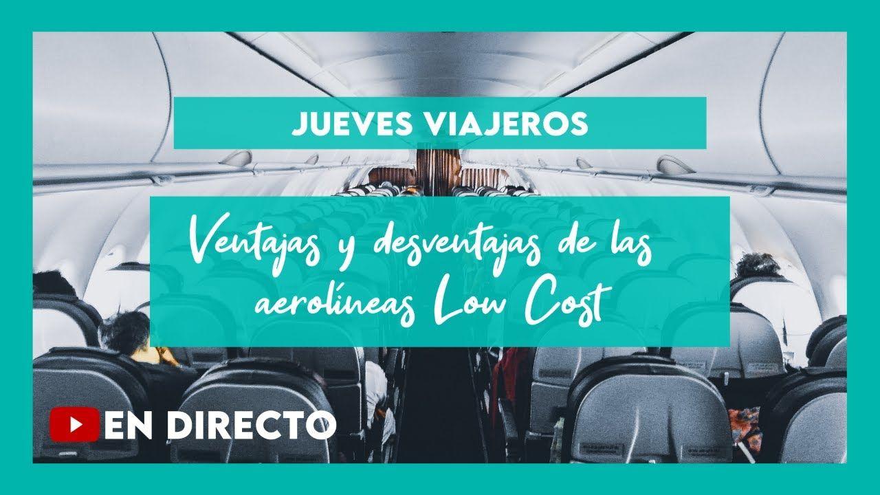 Jueves Viajeros Ventajas Y Desventajas De Las Aerolíneas Low Cost Viajeros Aerolineas Jueves