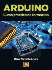 Arduino curso práctico de formación.   Óscar Torrente Artero.   Éste libro es muy bueno para aquellos que se inician en el mundo de la p...