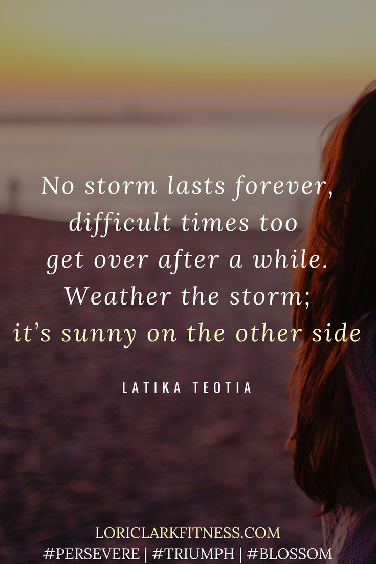 No Storm Lasts Forever Difficult Times Too Get Over After A While Weather The Storm It S Sunny On The O Weather The Storm Quotes Weather Quotes Storm Quotes