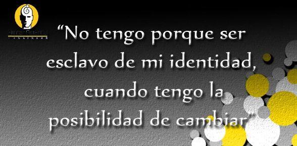 """""""No tengo porque ser esclavo de mi identidad cuando tengo la posibilidad de #cambiar""""  www.humanpotential.com.mx"""