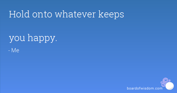 hold on to whatever makes you happy | Love | Promise quotes, Are you