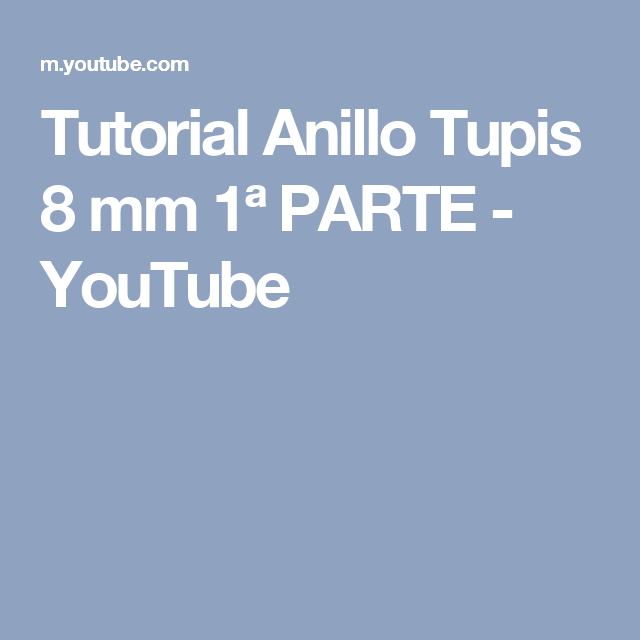Tutorial Anillo Tupis 8 mm  1ª PARTE - YouTube