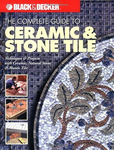 The Complete Guide To Ceramic Stone Tile Black Decker By Editors Of Creative Publishing 2003 06 01 By Creative Publishing International Stone Tiles Mosaic Ceramics
