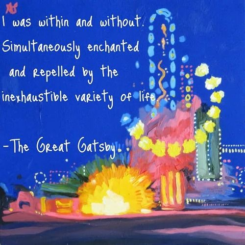 I was within and without. Simultaneously enchanted and repelled by the inexhaustible variety of life. - The Great Gatsby