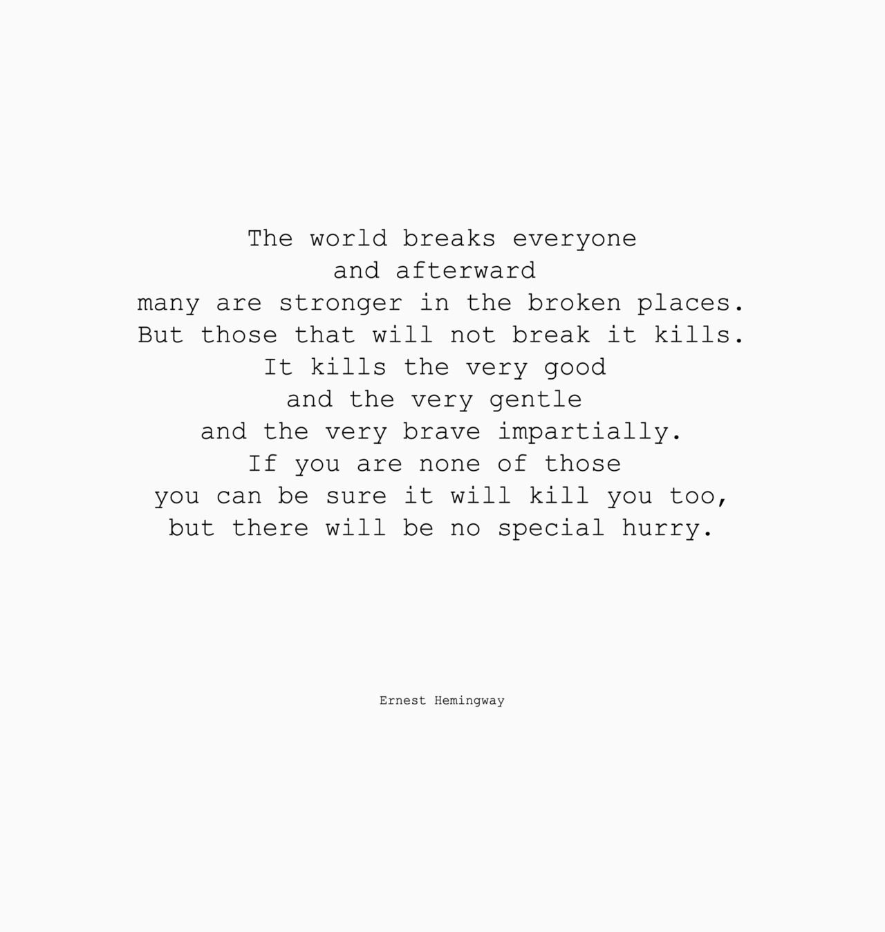 the world breaks everyone and afterward many are stronger in the kills ernest arms ernest ernest hemingway quotes broken earnest hemingway quotes hemingway amazing arms hemingway hemingway farewell hemingway poetry