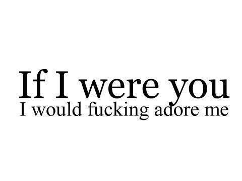Si j'étais toi, je m'adorerais