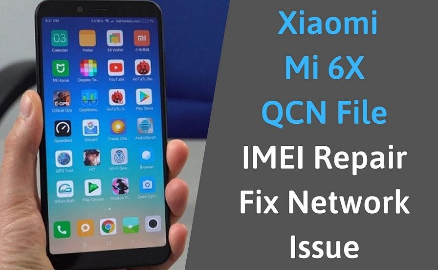 QCN File For Xiaomi Mi 6X IMEI Repair / Fix Network Issue