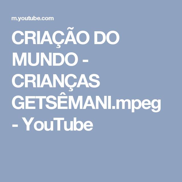 CRIAÇÃO DO MUNDO - CRIANÇAS GETSÊMANI.mpeg - YouTube