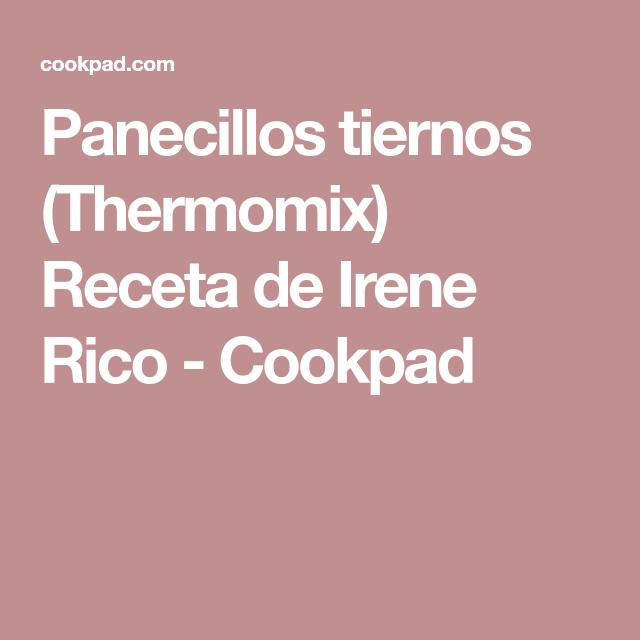 Panecillos tiernos (Thermomix) Receta de Irene Rico - Cookpad