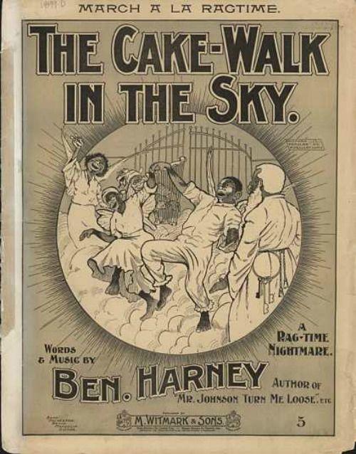 The cake-walk in the sky - Listen: http://www.youtube.com/watch?v=14Cx9VBxYCM  ---- http://en.wikipedia.org/wiki/Ben_Harney