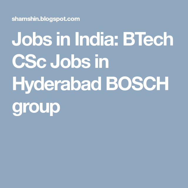 Btech Csc Jobs In Hyderabad Bosch Group With Images Job