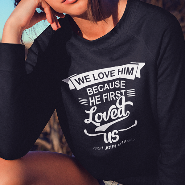 We love him because he first loved us 1 John 4:19 long sleeve t-shirt