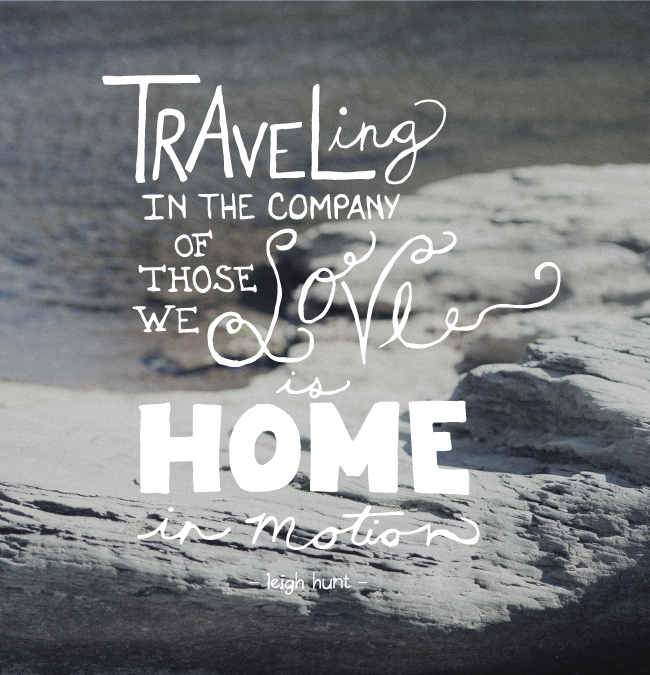 Traveling In The Company Of Those We Love Is Home In Motion