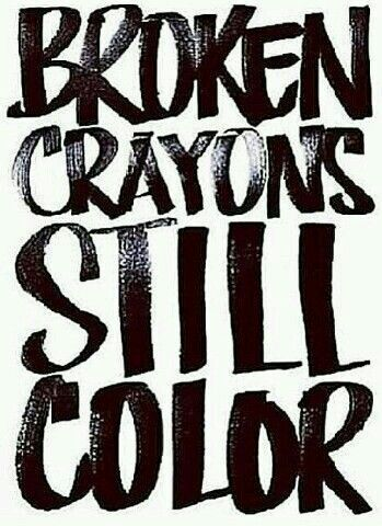 Broken Crayons Still Color Life Lessonsquotes Quotes Picture