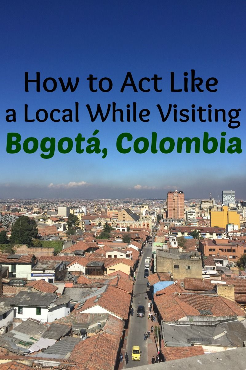 Learn How To Fit In While Visiting Bogota, Colombia  Colombia Travel Blogs  Pinterest
