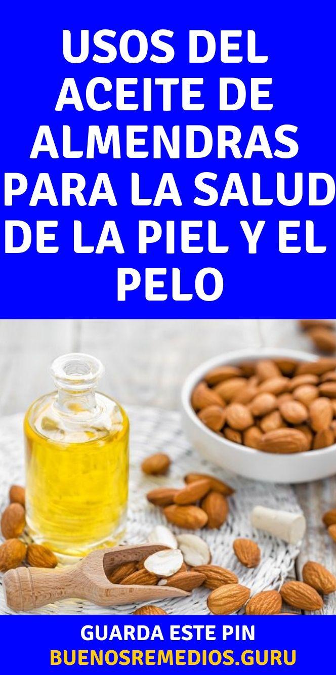 Usos Del Aceite De Almendras Para La Salud De La Piel Y El Pelo Aceite De Almendras Usos De Aceite De Almendra Aceite De Almendras Dulces