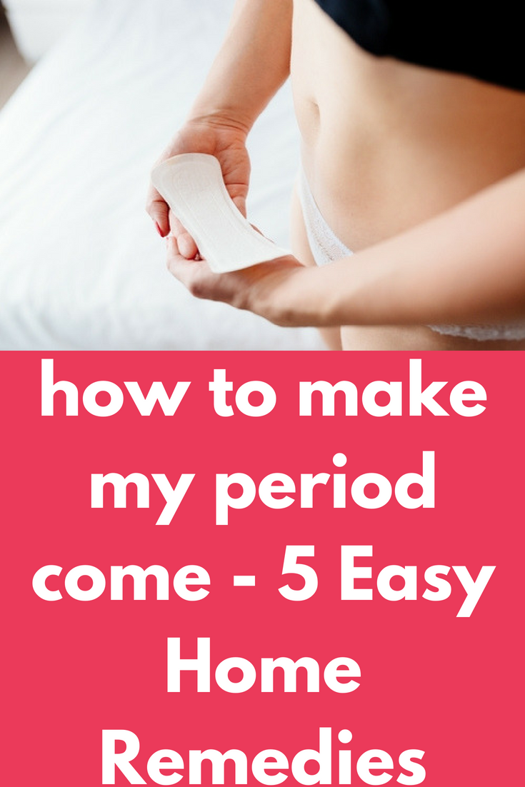 how to make my period come - 5 Easy Home Remedies