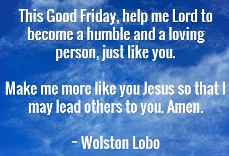 Lenten Good Friday Quotes  This Good Friday, help me to be