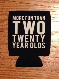 MORE FUN THAN TWO TWENTY YEAR OLDS Koozies 50 Black one side
