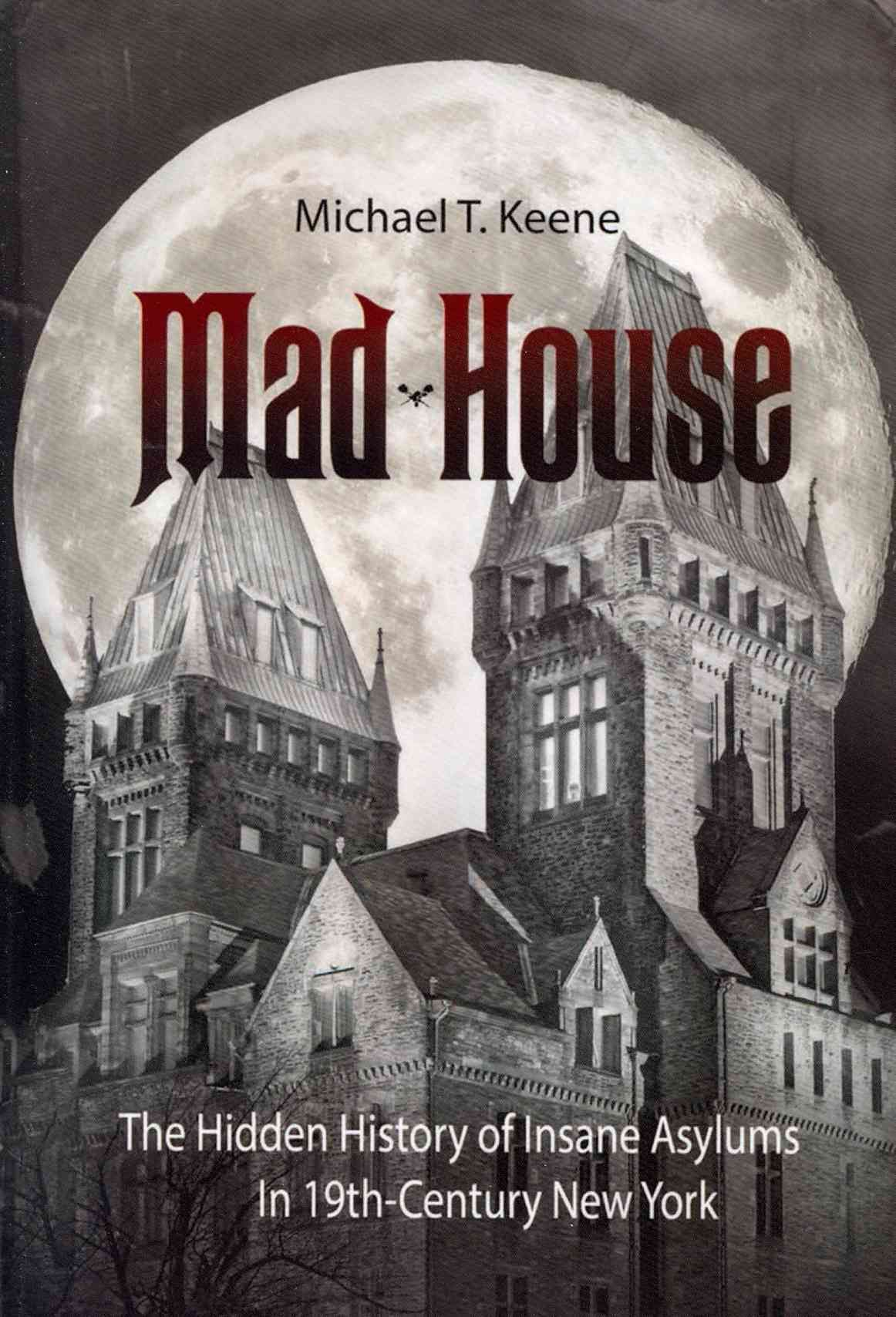 Mad House The Hidden History Of Insane Asylums In 19th Century