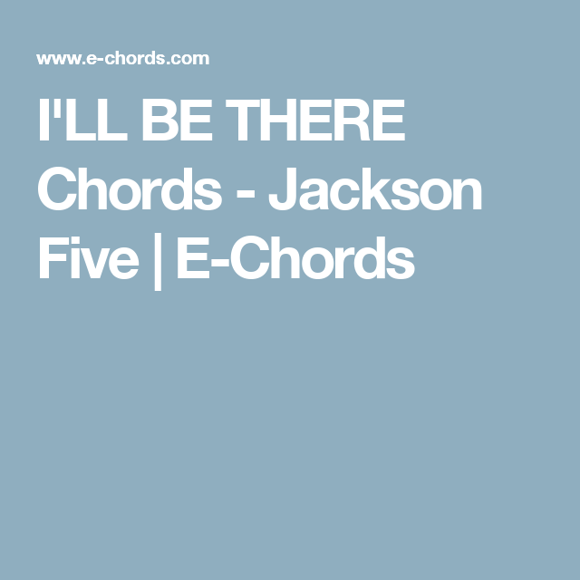 Ill Be There Chords Jackson Five E Chords Musical Pinterest