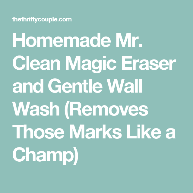 Homemade Mr Clean Magic Eraser And Gentle Wall Wash Removes Those Marks Like A Champ Recipe Magic Eraser Cleaning Eraser
