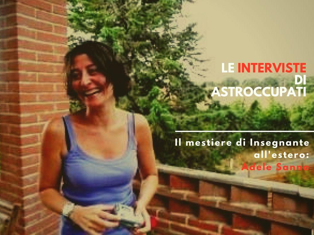 Insegnare all'estero: l'Intervista di AstrOccupati ad Adele Sanna. AstrOccupati: il #blog delle #Storie di vita interiore dei #Lavoratori  | #lavoro #estero #insegnante