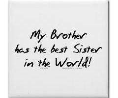 My Brother Has The Best Sister In The World Brother Quote