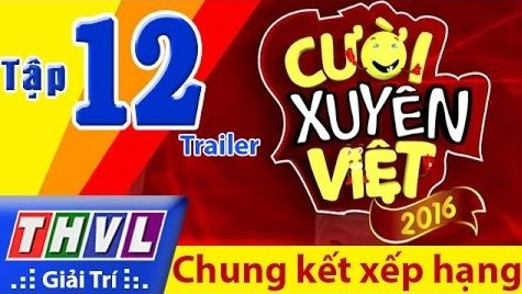 Cười Xuyên Việt 2016 Tập 12 - Chung Kết Xếp Hạng Full HD Ngày 12/008/2016