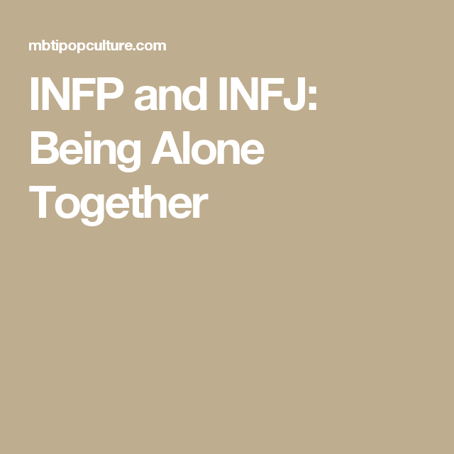 INFP and INFJ: Being Alone Together
