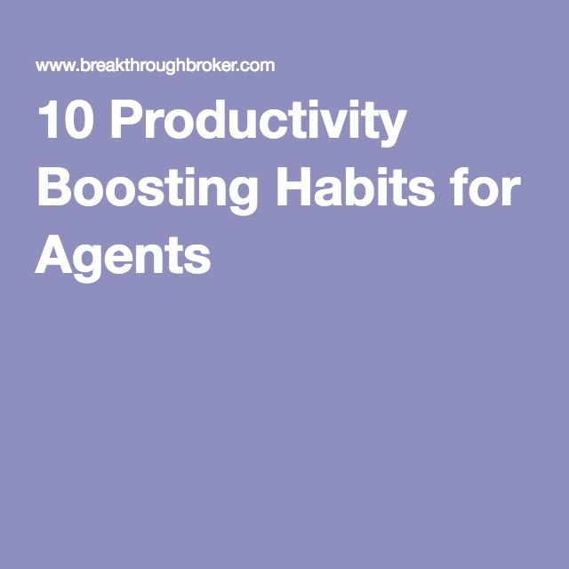 10 Productivity Boosting Habits for Agents