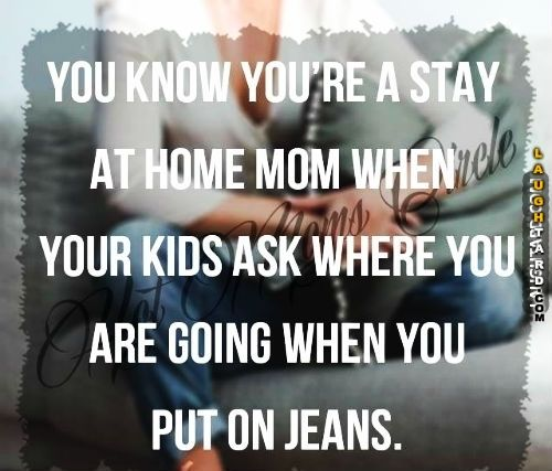 you know your a stay at home mom humor funny mom quotes stay at rh pinterest com stay at home mom a dependent