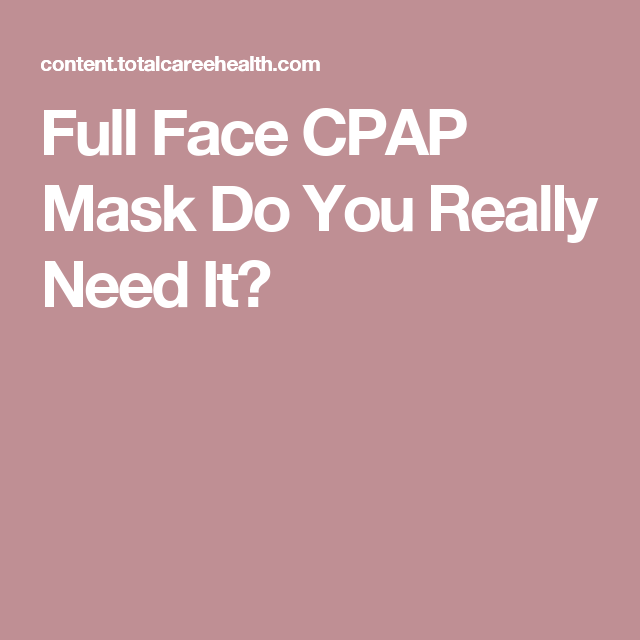 Full Face CPAP Mask Do You Really Need It?