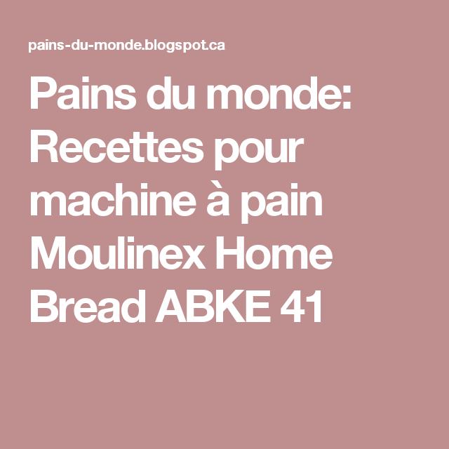 pains du monde: recettes pour machine à pain moulinex home bread