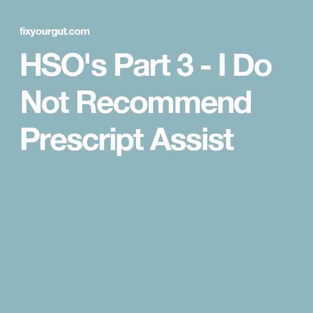 HSO's Part 3 - I Do Not Recommend Prescript Assist