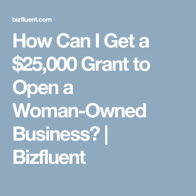 How Can I Get A $25,000 Grant To Open A Woman-Owned