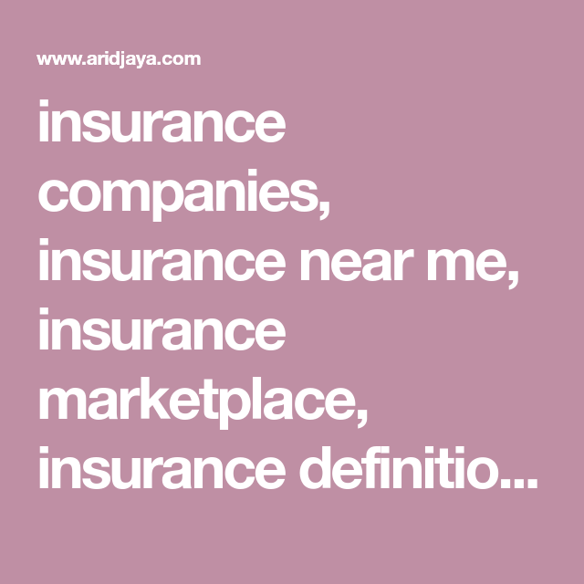 Insurance Companies Insurance Near Me Insurance Marketplace