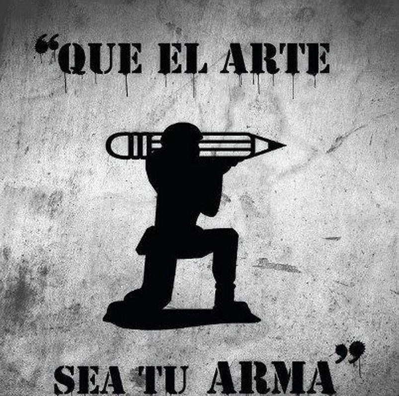 Que el arte sea tu arma ...