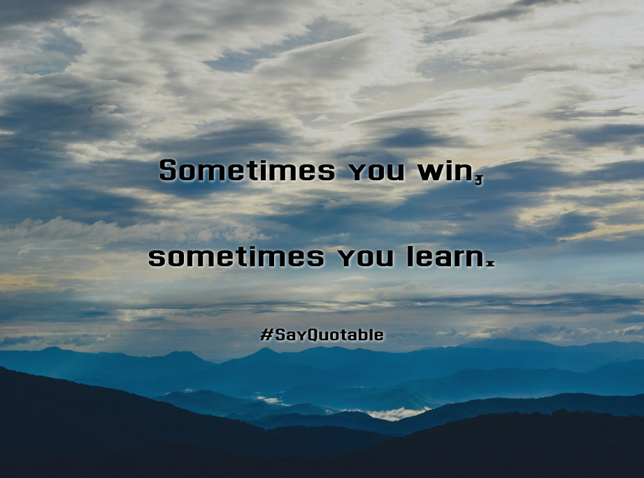 Quotes About Sometimes You Win, Sometimes You Learn. With Images  Background, Share As. Profile PicturesWallpapersHd ...