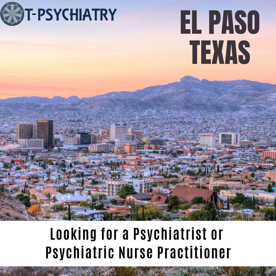 Looking For A Psychiatrist Or Psychiatric Nurse Practitioner In El